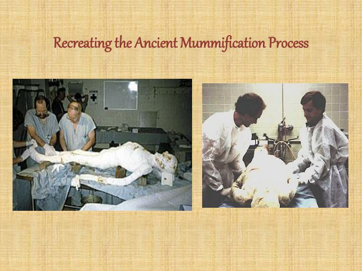 Recreating the Ancient Mummification Process