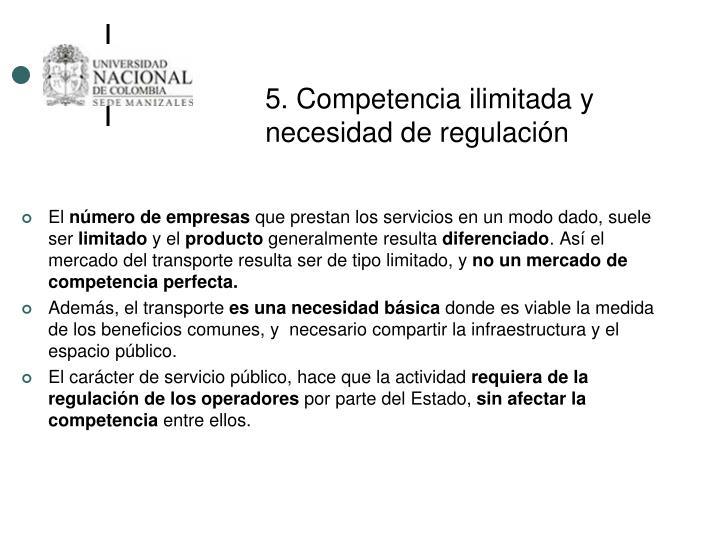 5. Competencia ilimitada y necesidad de regulación