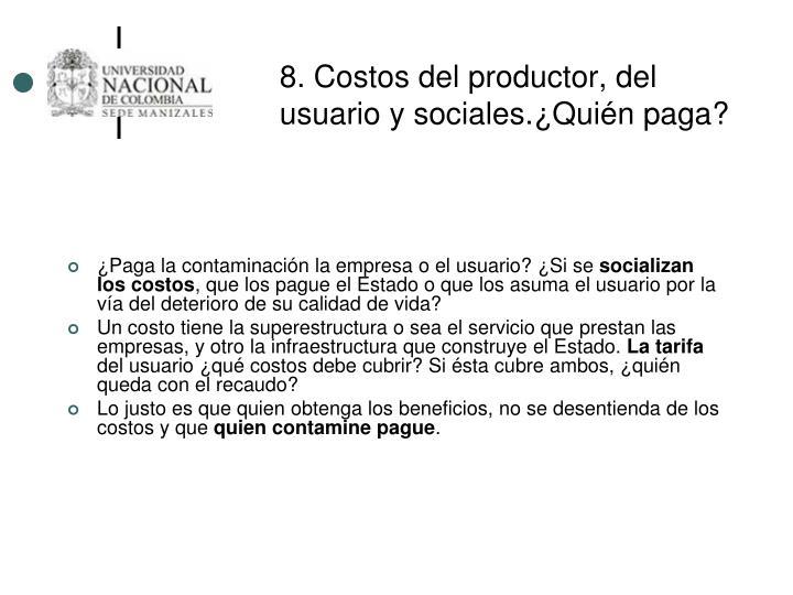 8. Costos del productor, del usuario y sociales.¿Quién paga?
