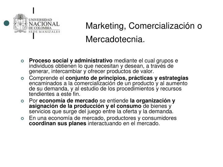 Marketing, Comercialización o Mercadotecnia.