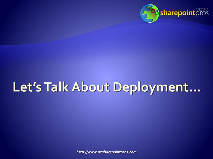 Let's Talk About Deployment…
