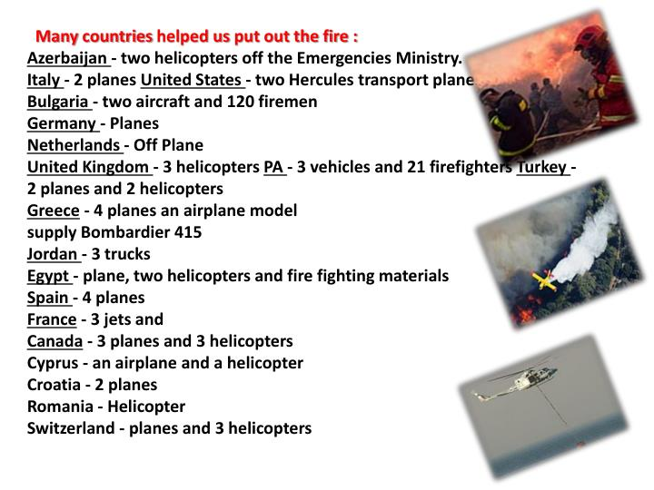Many countries helped us put out the fire :