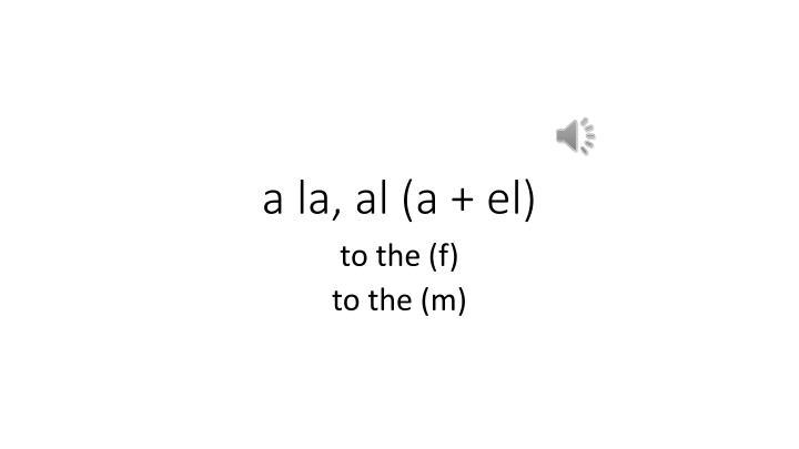 a la, al (a + el)