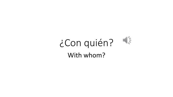 ¿Con quién?
