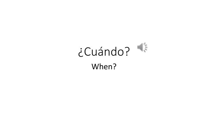 ¿Cuándo?