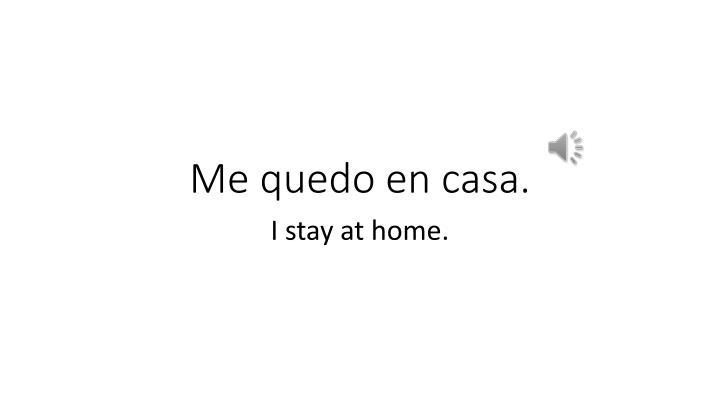 Me quedo en casa.
