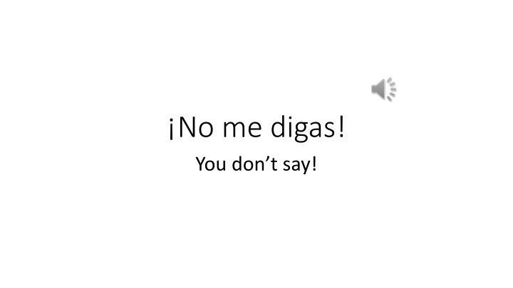 ¡No me digas!