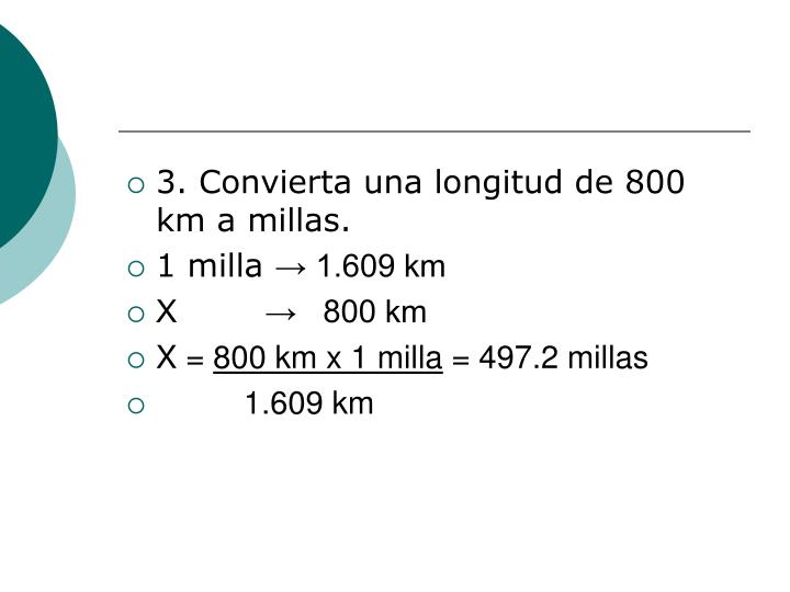 3. Convierta una longitud de 800 km a millas.