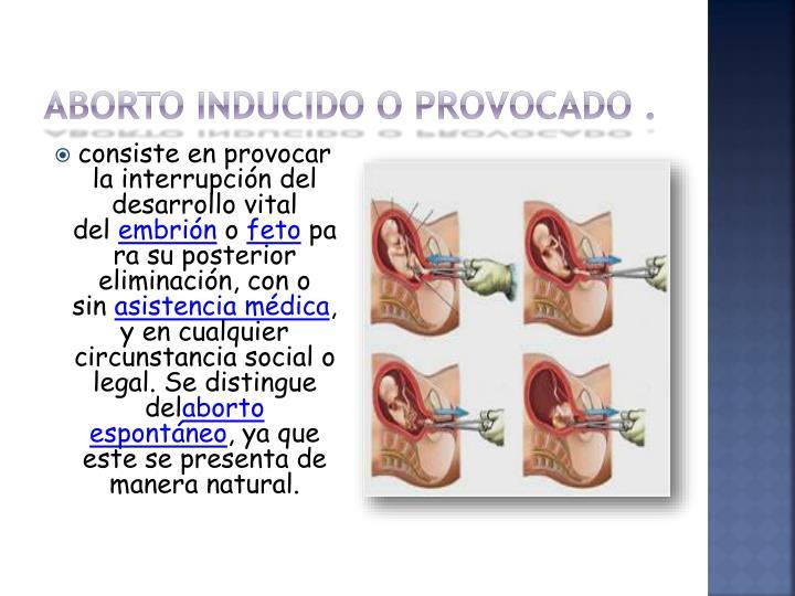 ABORTO INDUCIDO O PROVOCADO .