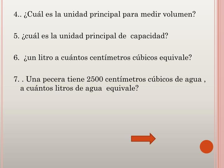 4.. ¿Cuál es la unidad principal para medir volumen?