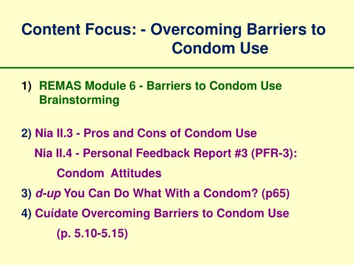 Content Focus: - Overcoming Barriers to 				  Condom Use