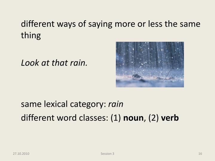 different ways of saying more or less the same thing