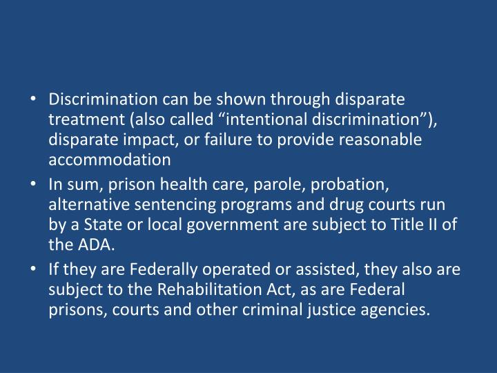 Discrimination can be shown through disparate treatment (also called intentional discrimination), disparate impact, or failure to provide reasonable accommodation