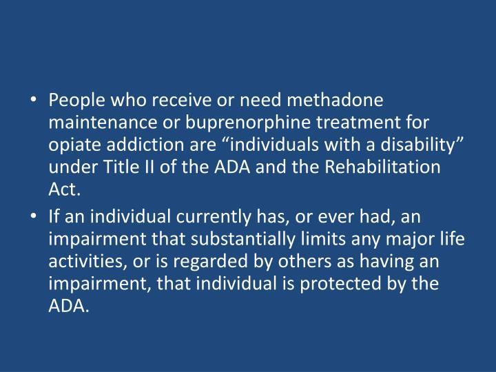 People who receive or need methadone maintenance or