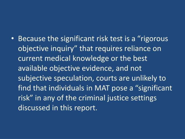"""Because the significant risk test is a """"rigorous objective inquiry"""" that requires reliance on current medical knowledge or the best available objective evidence, and not subjective speculation"""