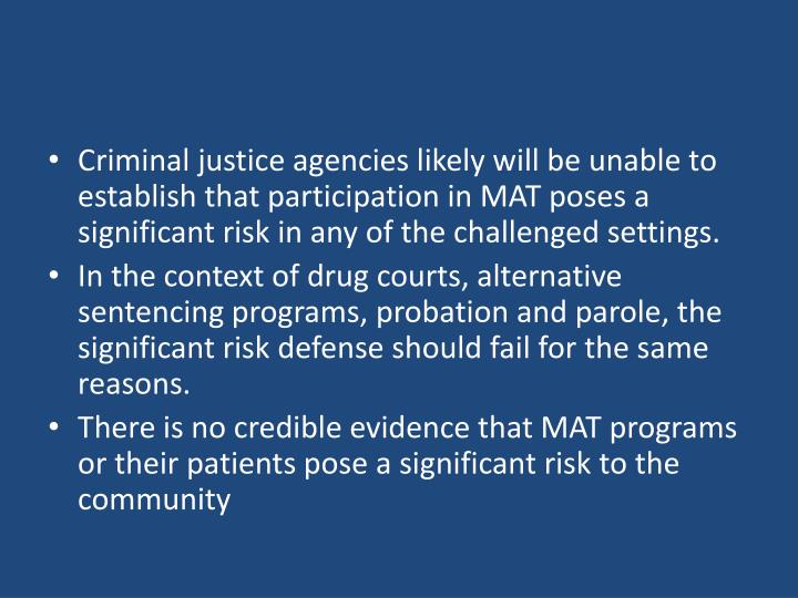 Criminal justice agencies likely will be unable to establish that participation in MAT poses a significant risk in any of the challenged settings.