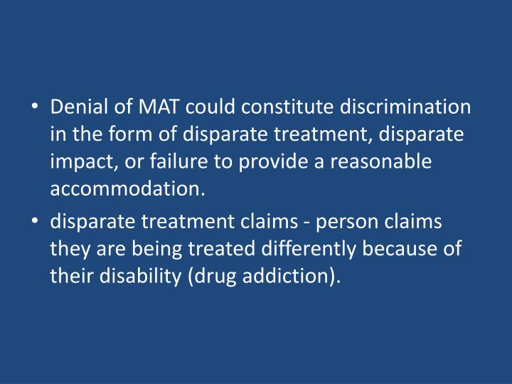 Denial of MAT could constitute discrimination in the form of disparate treatment, disparate impact, or failure to provide a reasonable accommodation.