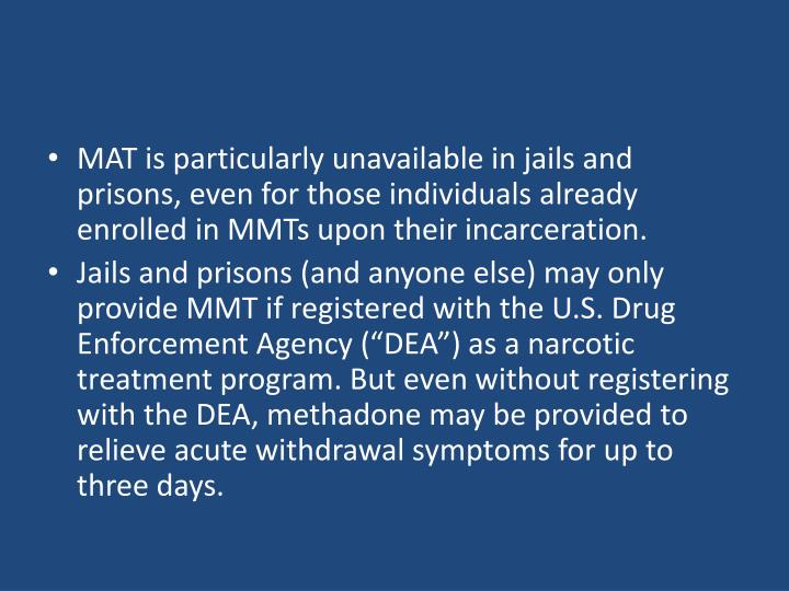 MAT is particularly unavailable in jails and prisons, even for those individuals already enrolled in