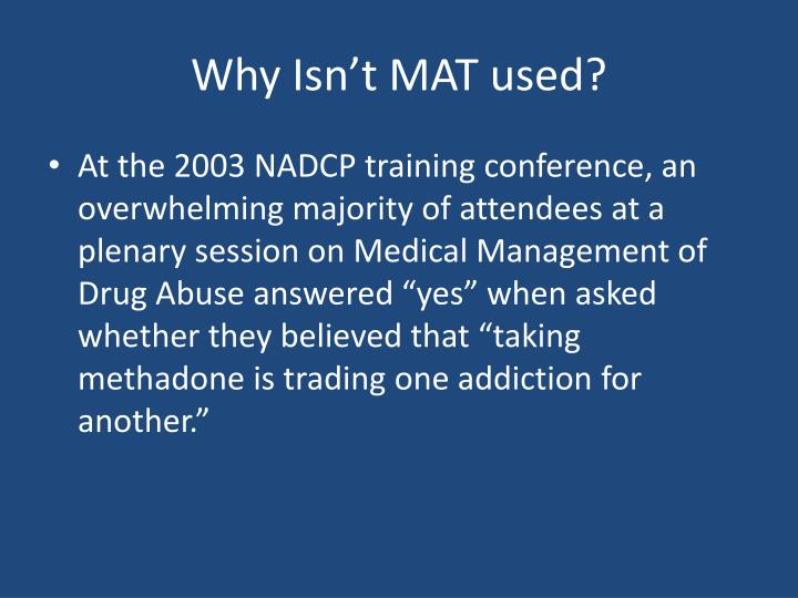 Why Isn't MAT used?