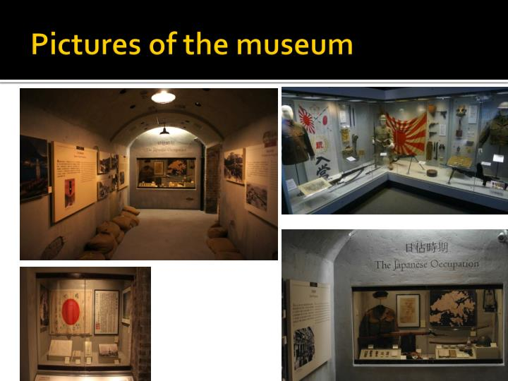 Pictures of the museum