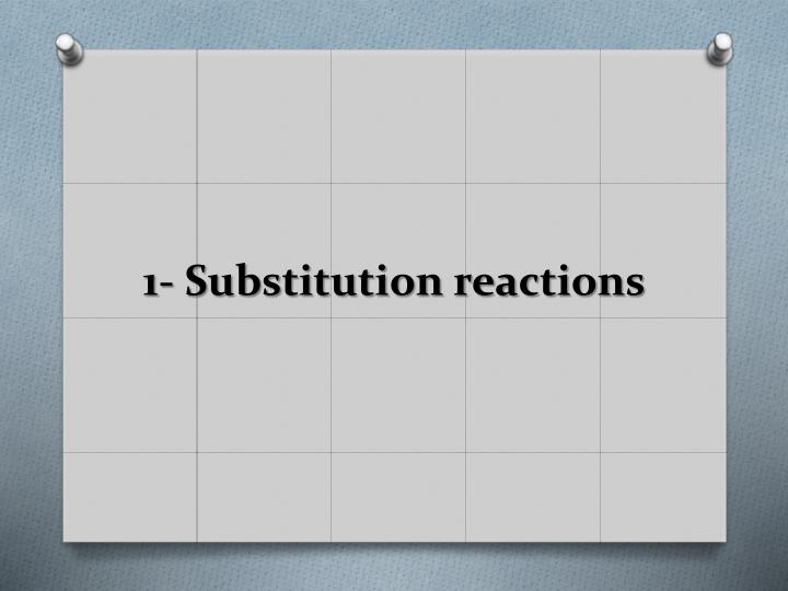 1- Substitution reactions