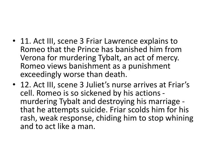 11. Act III, scene 3 Friar Lawrence explains to Romeo that the Prince has banished him from Verona for murdering