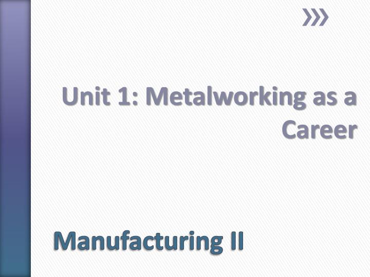 Unit 1 metalworking as a career