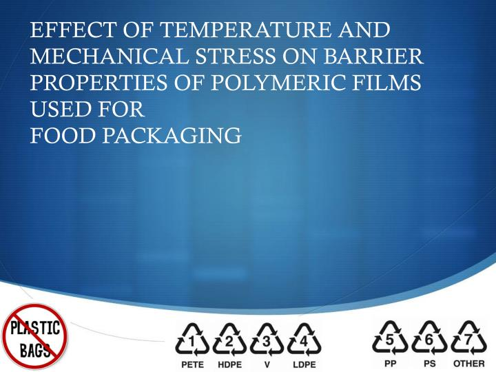 EFFECT OF TEMPERATURE AND MECHANICAL STRESS ON BARRIER PROPERTIES OF POLYMERIC FILMS USED FOR