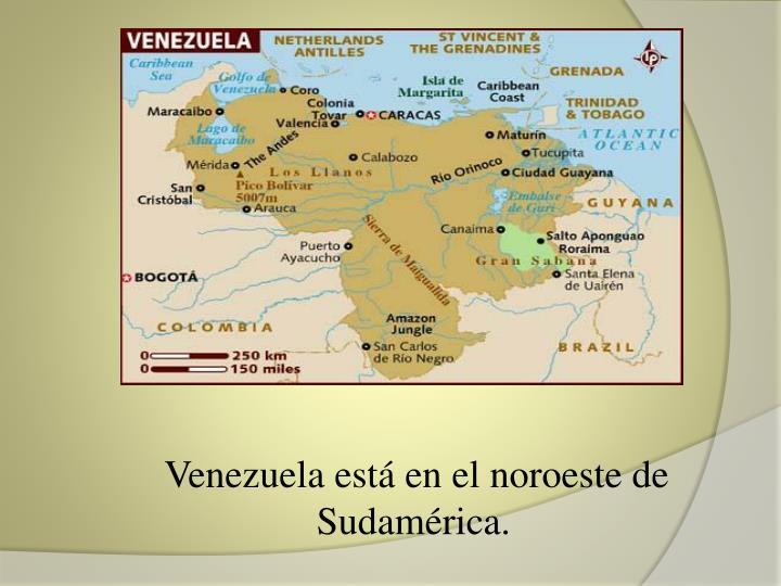 Venezuela está en el noroeste de Sudamérica.