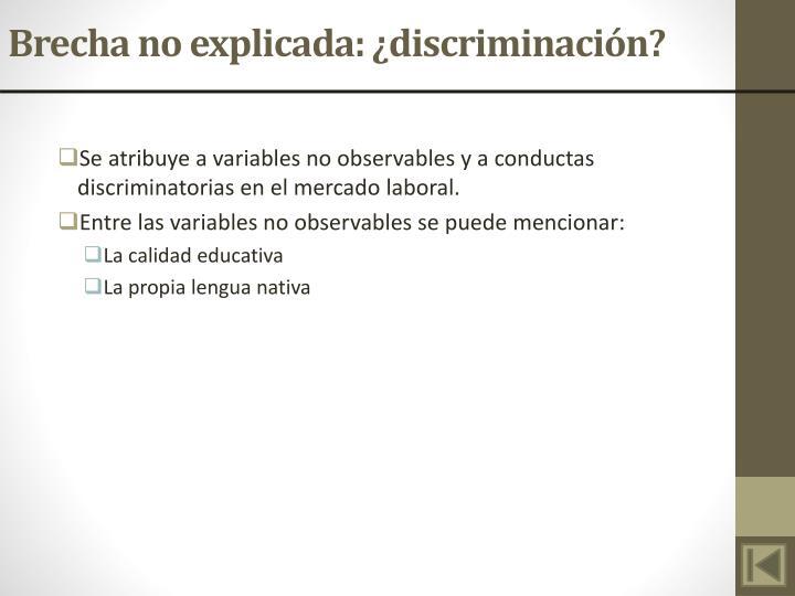 Brecha no explicada: ¿discriminación?