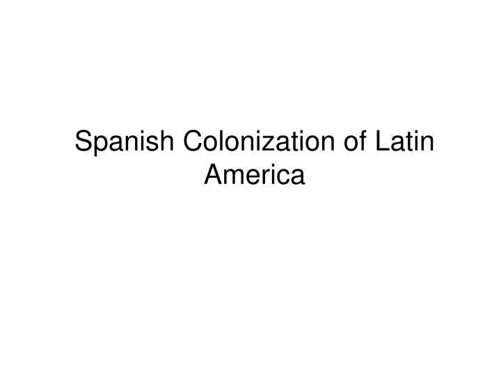 Spanish colonization of latin america