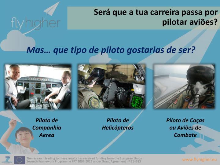 Será que a tua carreira passa por pilotar aviões?