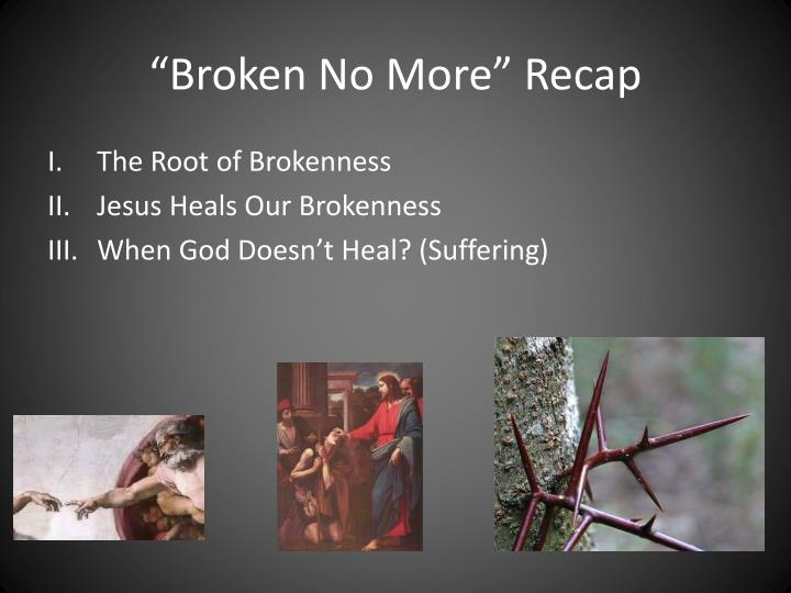 Broken no more recap