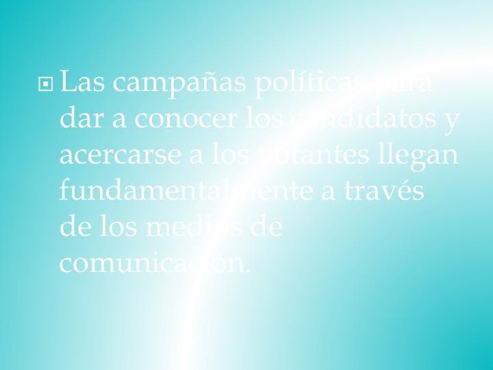Las campañas políticas para dar a conocer los candidatos y acercarse a los votantes llegan fundamentalmente a través de los medios de comunicación.