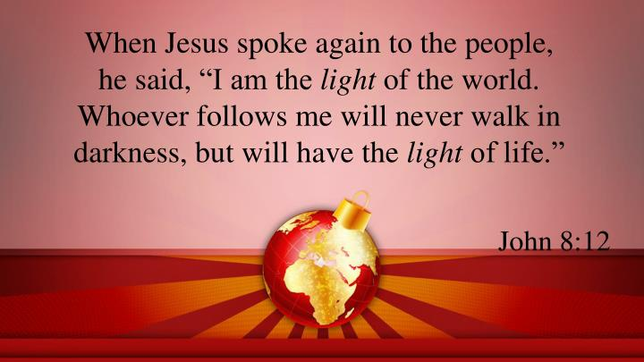 When Jesus spoke again to the people,