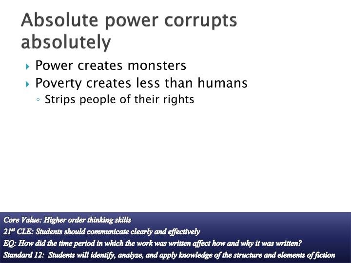 Absolute power corrupts absolutely