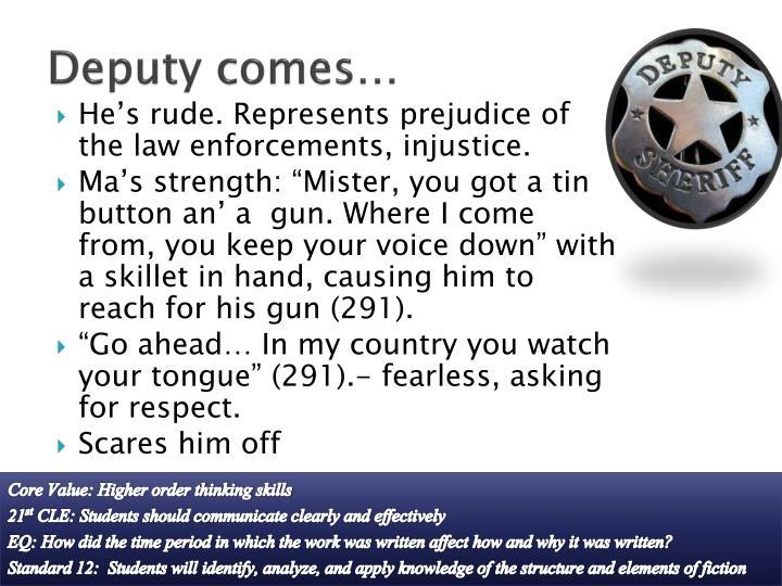 Deputy comes…