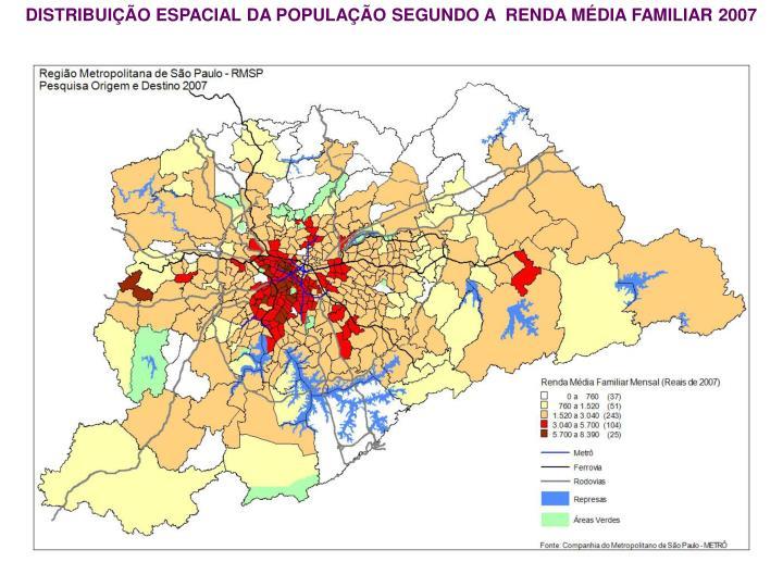 DISTRIBUIÇÃO ESPACIAL DA POPULAÇÃO SEGUNDO A  RENDA MÉDIA FAMILIAR 2007