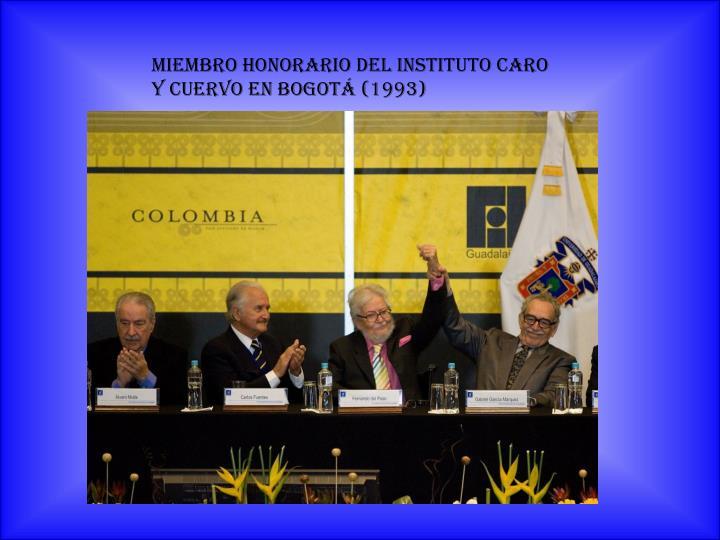 Miembro honorario del Instituto Caro y Cuervo en Bogotá (1993)