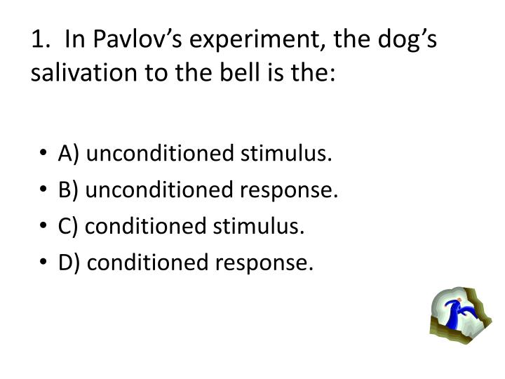 1.  In Pavlovs experiment, the dogs salivation to the bell is the: