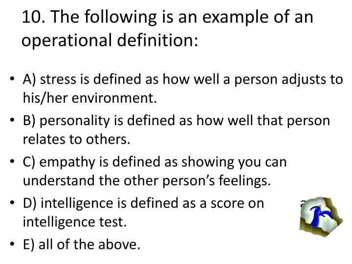 10. The following is an example of an operational definition: