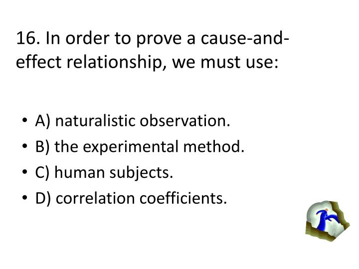 16. In order to prove a cause-and-effect relationship, we must use: