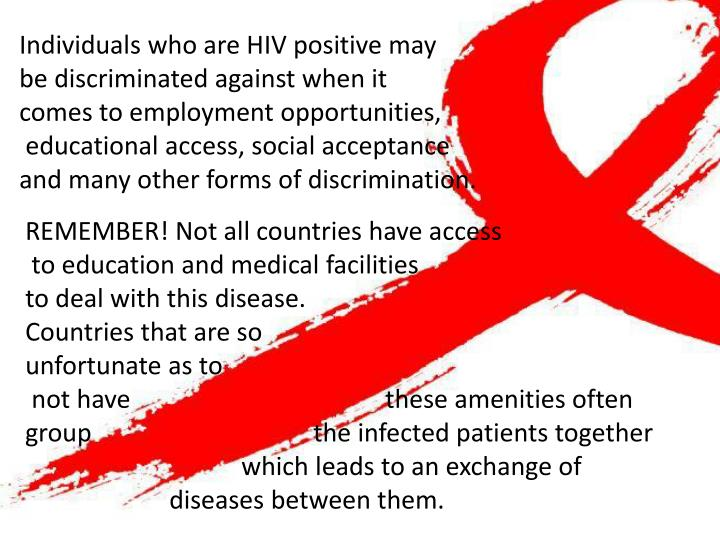 Individuals who are HIV positive may