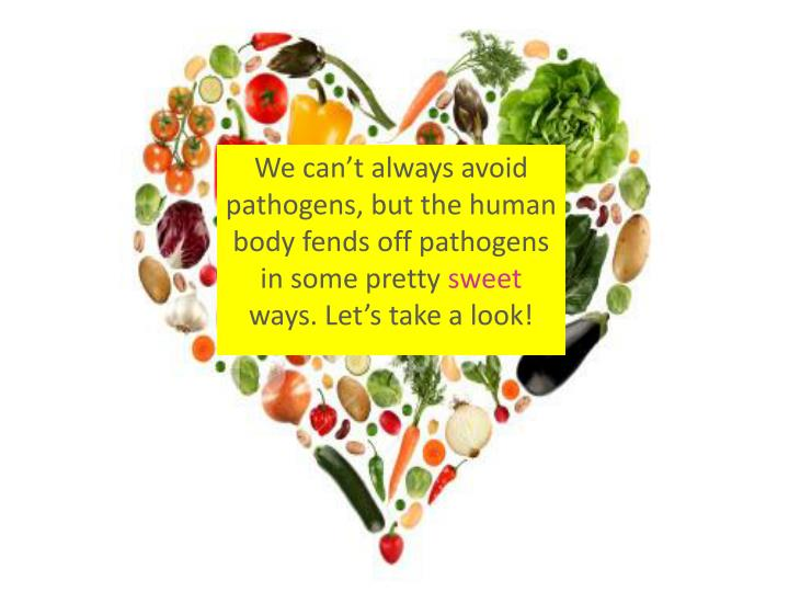 We can't always avoid pathogens, but the human body fends off pathogens in some pretty