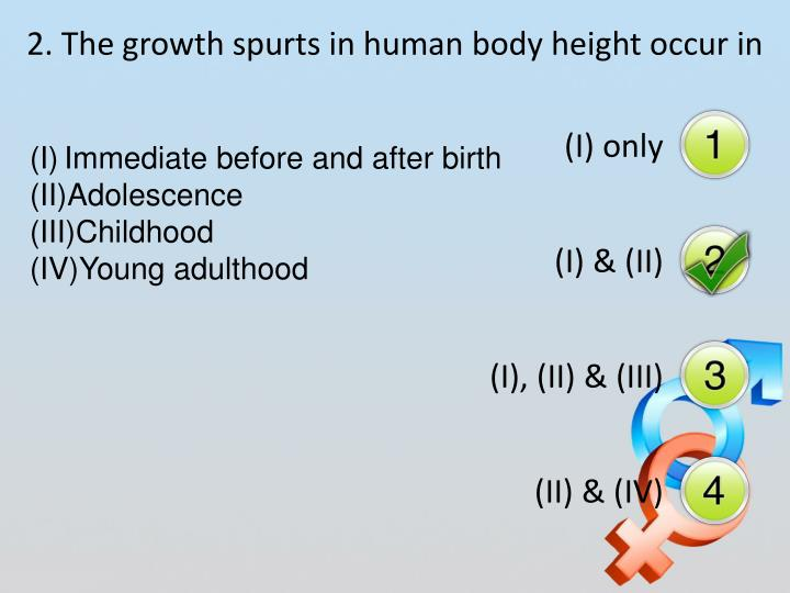 2. The growth spurts in human body height occur in