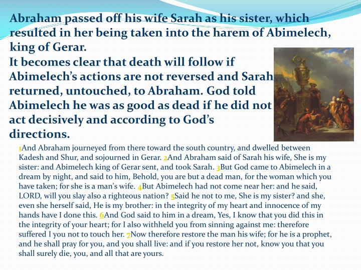 Abraham passed off his wife Sarah as his sister, which resulted in her being taken into the harem of