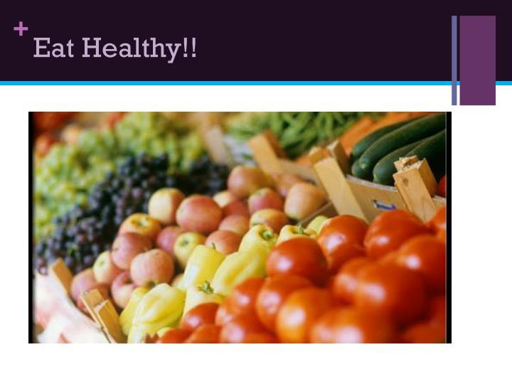 Eat Healthy!!