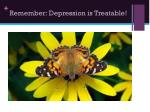 remember depression is treatable
