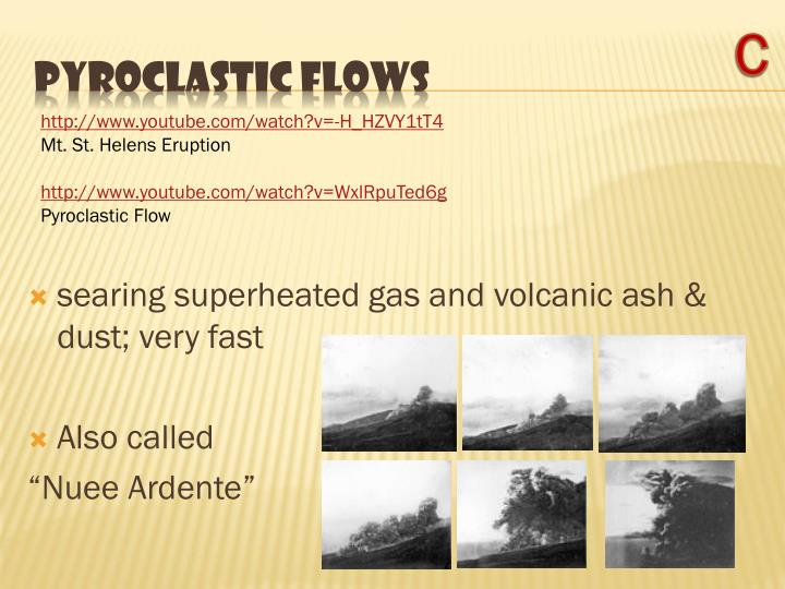searing superheated gas and volcanic ash & dust; very fast