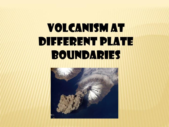 Volcanism at different plate boundaries